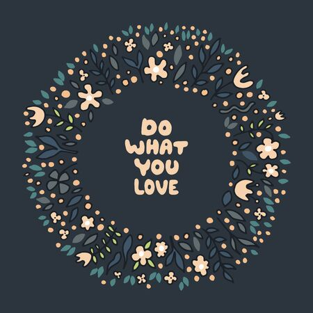 Do what you love. Motivational quote in a round floral frame. Hand drawn vector illustration. Foto de archivo - 127107192