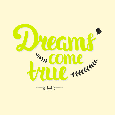 Vector Hand Drawn Lettering. Motivation Phase for prints, posters, web and phone case. Dreams come true