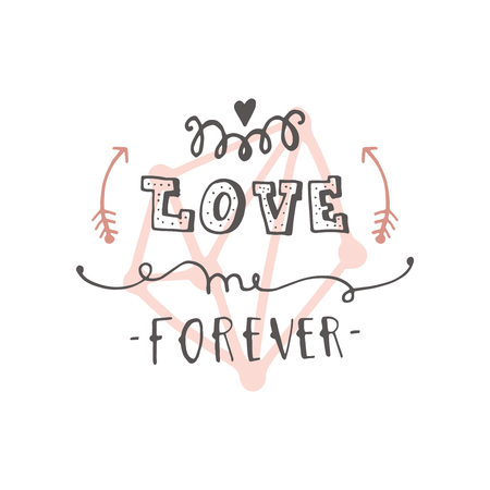 Cute Hand drawn positive vector lettering about love. The beauty brush modern calligraphy for prints, posters, phone case, scrapbook, valentines day, wedding typography.Love me forever Illustration