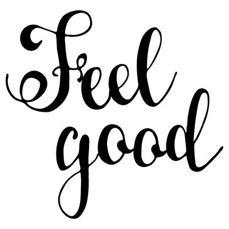 Feel good. Hand drawn inspiration phrase. Vector lettering