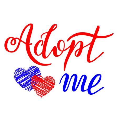 Hand drawn Adopt me lettering text. Child adoption  Foster children  Vector illustration.