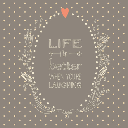 Inspiration saying about life and laughing in a beautiful wreath on brown background. EPS 10. No gradients. No transparency.