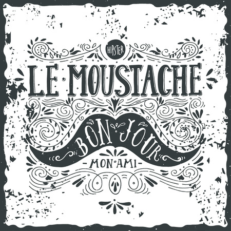 hipster mustache: Hand drawn vintage label with a moustache and hand lettering (bon jour - good day, mon ami - my friend, fr.)