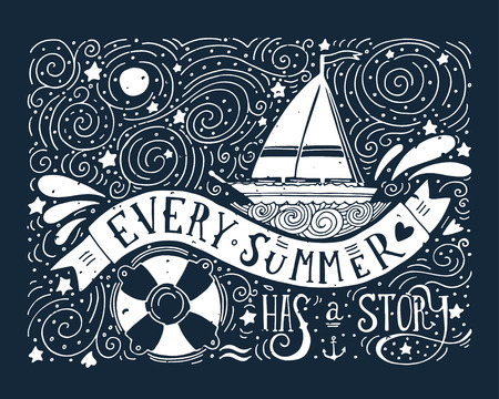 sailboat: Every summer has a story. Hand drawn print with a quote lettering, sailboat, waves, life buoy.