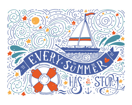 Every summer has a story. Hand drawn print with a quote lettering, sailboat, waves, life buoy.