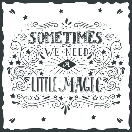 words of wisdom: Sometimes we need a little magic. Hand drawn quote lettering.