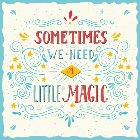 Sometimes we need a little magic. Hand drawn quote lettering.