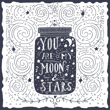 romantic: You are my moon and stars. Quote. Hand drawn vintage print with a jar and hand lettering