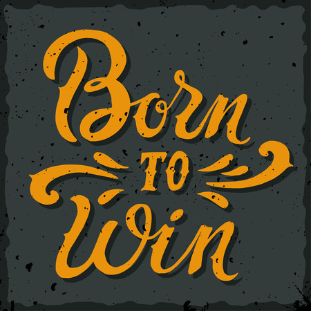 win: Born to win. Vintage hand-lettering. This illustration can be used as a print badge on sports clothes as T-shirts and hoodies. Layered. Illustration