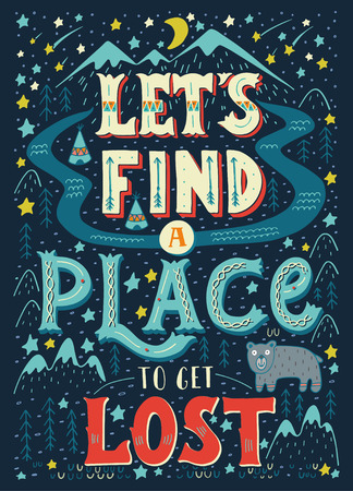 be lost: Lets find a place to get lost. Colorful hand-lettered quote with an American native landscape map background. This illustration can be used as a print on T-shirts and bags.