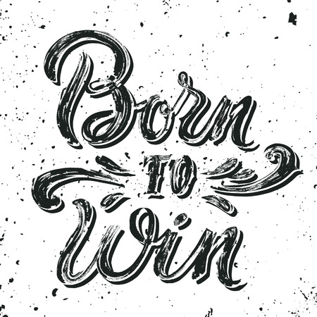 win win: Born to win. Vintage hand-lettering. This illustration can be used as a print badge on sports clothes as T-shirts and hoodies. Layered. Illustration