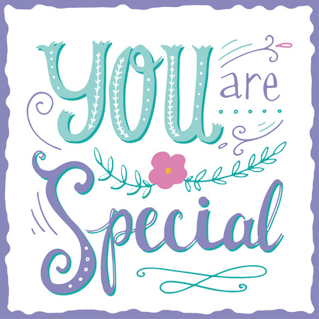 you are special: Hand drawn vintage print with hand lettering and decoration. You are special. This illustration can be used as a greeting card or as a print on T-shirts and bags.