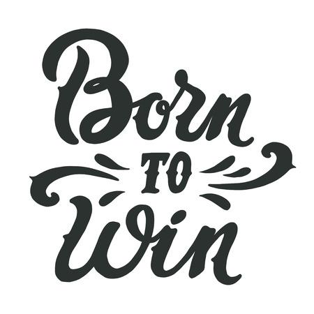 slogan: Nacido para ganar. mano letras del vintage. Esta ilustración se puede utilizar como una tarjeta de identificación de impresión en la ropa deportiva como camisetas y sudaderas con capucha.