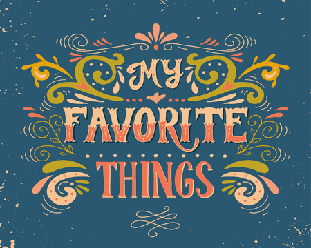 My favorite things. Quote. Hand drawn poster with lettering and floral ornaments on grunge background.