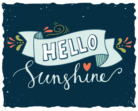 hello heart: Hello sunshine. Quote. Hand drawn poster with lettering, banner, heart and other decoration elements on grunge background. Illustration