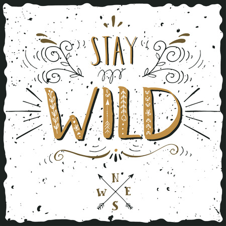 Quote. Stay wild. Hand drawn vintage print with a hand lettering. This illustration can be used as a print on T-shirts and bags. Illusztráció