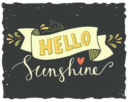 Hello sunshine. Quote. Hand drawn poster with lettering, banner, heart and other decoration elements on grunge background. Illustration