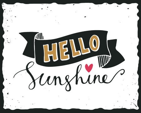 hello heart: Hello sunshine. Quote. Hand drawn poster with lettering, banner and heart shape on grunge background.