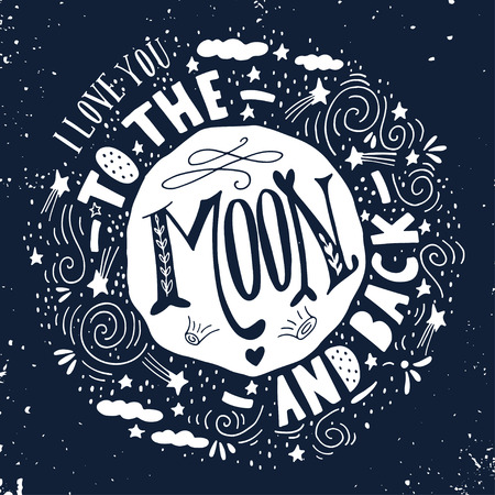 stars symbols: I love you to the moon and back. Quote. Hand drawn vintage print with the moon, stars and lettering. This illustration can be used as a poster, print, greeting card for  wedding or Valentines day.