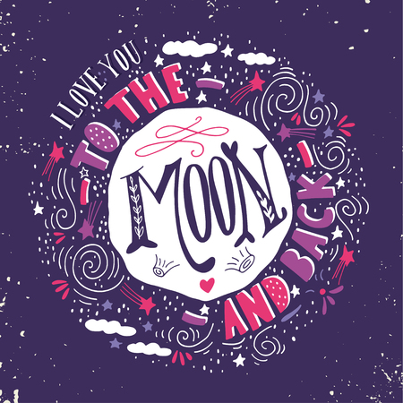 love message: I love you to the moon and back. Quote. Hand drawn vintage print with the moon, stars and lettering. This illustration can be used as a poster, print, greeting card for  wedding or Valentines day.