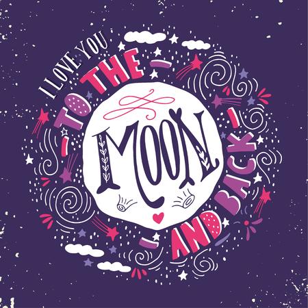 carta de amor: Te quiero hasta la luna y m�s all�. Cita. Dibujado a mano de impresi�n de la vendimia con la luna, las estrellas y las letras. Esta ilustraci�n se puede utilizar como un cartel, impresi�n, tarjetas de felicitaci�n para la boda o el d�a de San Valent�n. Vectores