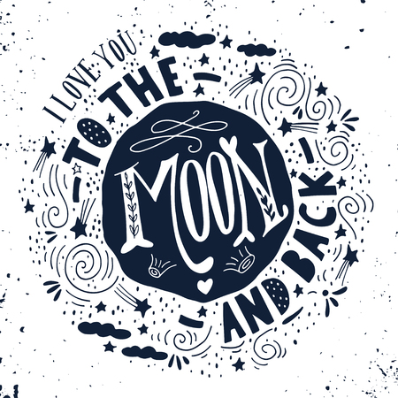 I love you to the moon and back. Quote. Hand drawn vintage print with the moon, stars and lettering. This illustration can be used as a poster, print, greeting card for  wedding or Valentines day.