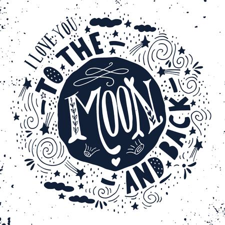 Te quiero hasta la luna y más allá. Cita. Dibujado a mano de impresión de la vendimia con la luna, las estrellas y las letras. Esta ilustración se puede utilizar como un cartel, impresión, tarjetas de felicitación para la boda o el día de San Valentín.