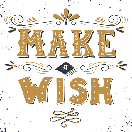 make a gift: Make a wish. Hand drawn vintage print with hand lettering. This illustration can be used as a print or poster. Illustration