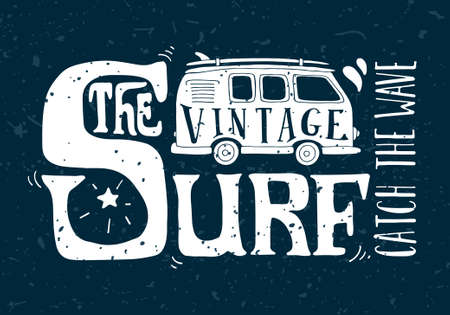 hippie: Quote. The vintage surf. Catch the wave. Vintage summer surf illustration with a mini van and 70s style hand lettering on grunge background. This illustration can be used as a print on T-shirts and bags.