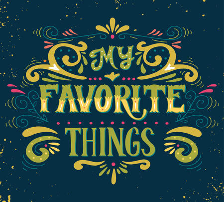 My favorite things. Quote. Hand drawn poster with lettering and floral ornaments on grunge background. Stock fotó - 44494822
