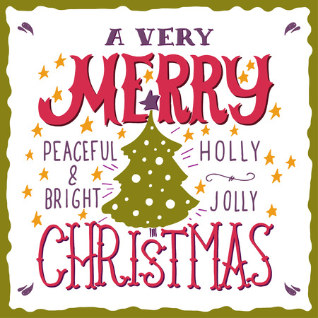 A very Merry Christmas. Peaceful and bright. Holly Jolly. Quotes. Illustration with hand lettering, Christmas tree and stars. This illustration can be used as a greeting card, poster or print. Vectores