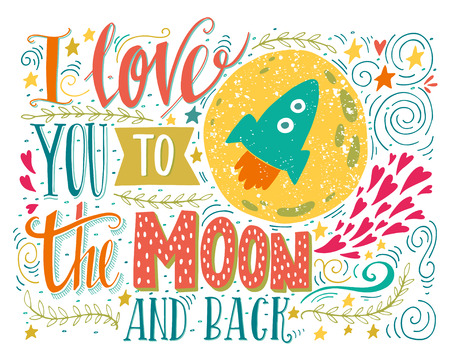 love you: I love you to the moon and back. Hand drawn poster with a romantic quote. This illustration can be used for a Valentines day or Save the date card or as a print on t-shirts and bags. Illustration