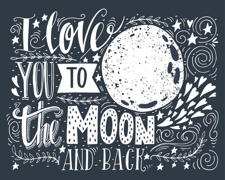 love words: I love you to the moon and back. Hand drawn poster with a romantic quote. This illustration can be used for a Valentines day or Save the date card or as a print on t-shirts and bags. Illustration