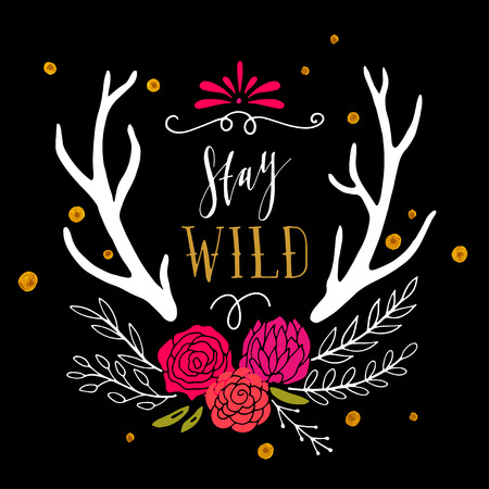 wanderlust: Stay wild. Hand drawn poster with flowers, antlers, hand lettering and decoration elements. This illustration can be used as a print on T-shirts and bags.