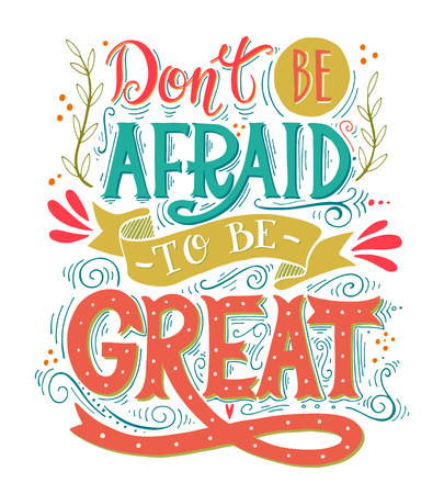 Don't be afraid to be great. Quote. Hand drawn vintage print with hand lettering. This illustration can be used as a print on t-shirts and bags or as a poster. Фото со стока - 47392560