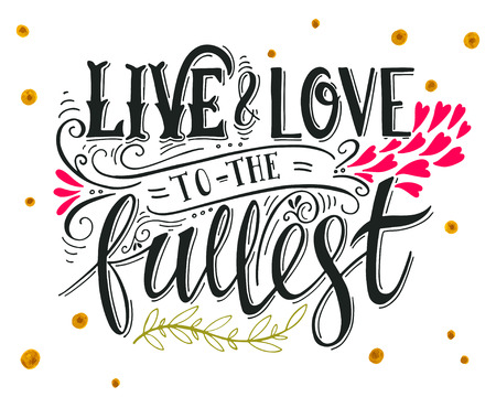 love words: Live and love to the fullest. Quote. Hand drawn vintage print with hand lettering. This illustration can be used as a print on t-shirts and bags or as a poster.