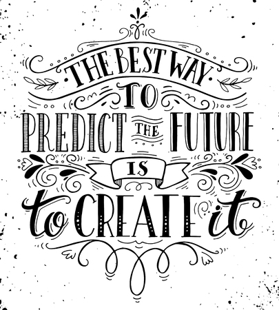 predict: The best way to predict the future is to create it. Quote. Hand drawn vintage print with hand lettering. This illustration can be used as a print on t-shirts and bags or as a poster.