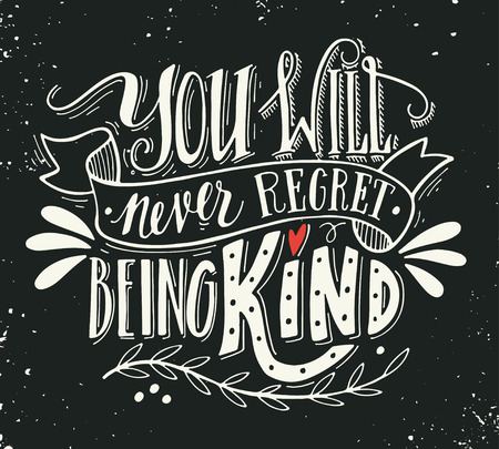 saying: You will never regret being kind. Quote. Hand drawn vintage print with hand lettering. This illustration can be used as a print on t-shirts and bags or as a poster. Illustration