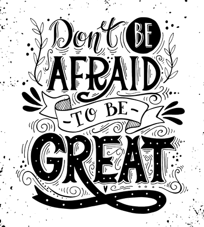 Don't be afraid to be great. Quote. Hand drawn vintage print with hand lettering. This illustration can be used as a print on t-shirts and bags or as a poster.