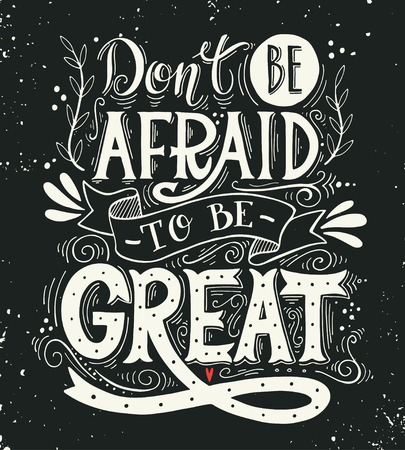 great: Dont be afraid to be great. Quote. Hand drawn vintage print with hand lettering. This illustration can be used as a print on t-shirts and bags or as a poster.
