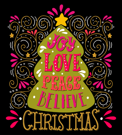 new love: Joy Love Peace Believe. Quote. Merry Christmas hand lettering, decorative design elements and Christmas tree with a star on the top. This illustration can be used as a greeting card, poster or print.