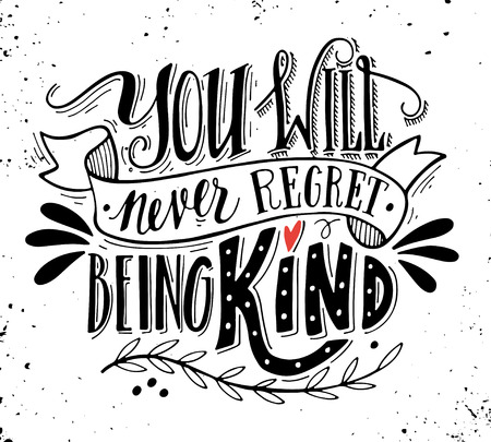 hand lettering: You will never regret being kind. Quote. Hand drawn vintage print with hand lettering. This illustration can be used as a print on t-shirts and bags or as a poster. Illustration