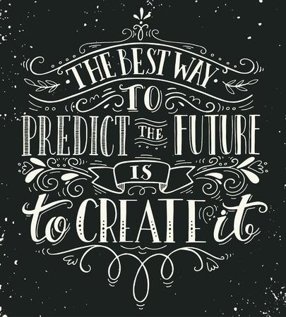 De beste manier om de toekomst te voorspellen is om het te creëren. Citaat. Hand getrokken vintage print met de hand belettering. Deze illustratie kan worden gebruikt als een afdruk op t-shirts en tassen of als een poster. Stockfoto - 47433895