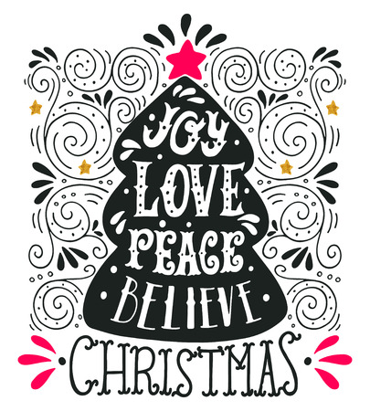 Joy Love Peace Believe. Quote. Merry Christmas hand lettering, decorative design elements and Christmas tree with a star on the top. This illustration can be used as a greeting card, poster or print.
