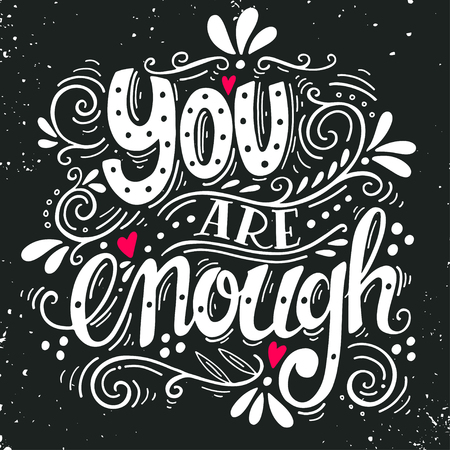 feel good: You are enough. Inspirational love quote. Hand drawn vintage illustration with hand-lettering. This illustration can be used as a print on t-shirts and bags, stationary or as a poster.
