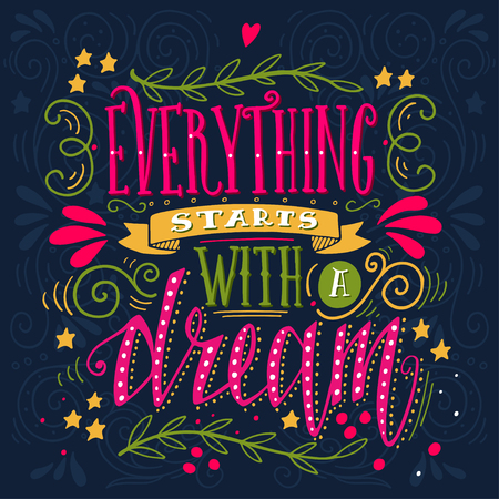 Everything starts with a dream. Inspirational quote. Hand drawn vintage illustration with hand-lettering. This illustration can be used as a print on t-shirts and bags, stationary or as a poster.