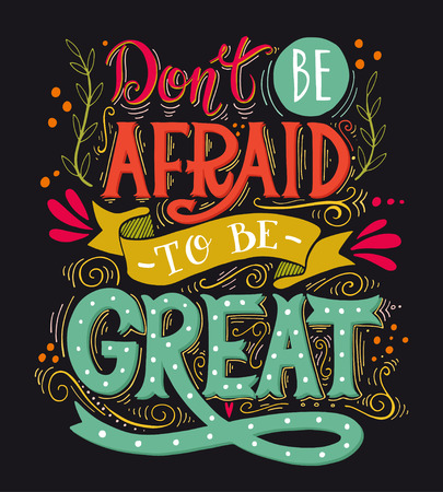 Don't be afraid to be great. Inspirational quote. Hand drawn vintage illustration with hand lettering. This illustration can be used as a print on t-shirts and bags or as a poster.