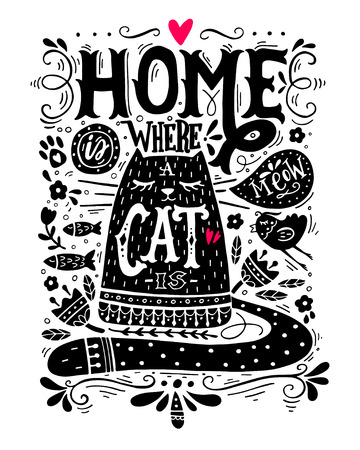 pets background: Home is where a cat is. Inspirational quote with a pet. Hand drawn vintage illustration with hand-lettering. This illustration can be used as a print on t-shirts and bags, stationary or as a poster. Illustration