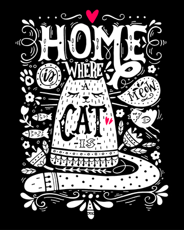 Home is where a cat is. Inspirational quote with a pet. Hand drawn vintage illustration with hand-lettering. This illustration can be used as a print on t-shirts and bags, stationary or as a poster. Vectores