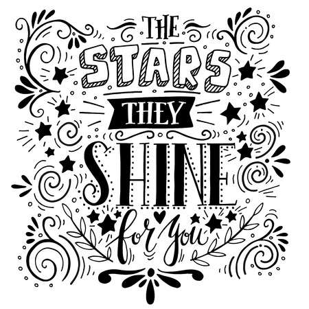 Stars they shine for you. Quote. Hand drawn vintage illustration with hand lettering. This illustration can be used as a print on t-shirts and bags or as a poster. Çizim